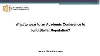 What to wear to an Academic Conference to build Stellar Reputation?