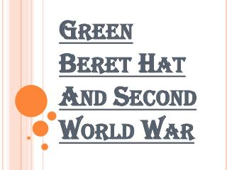 History of Green Beret Hats