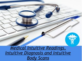 Medical Intuitive Readings, Intuitive Diagnosis and Intuitive Body Scans