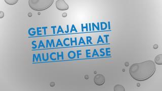 Get Taja Hindi Samachar At Much OfEase
