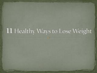 11 healthy ways to Lose Weight