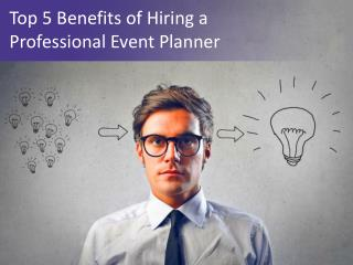 Top 5 Benefits of Hiring a Professional Event Planner