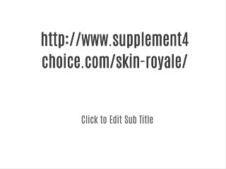 more click:-  <<<<<<>>>>>http://www.supplement4choice.com/skin-royale/