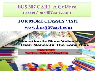 BUS 307 CART  A Guide to career/bus307cart.com