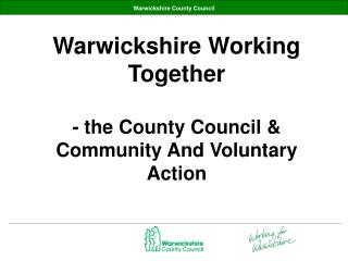Warwickshire Working Together  - the County Council  Community And Voluntary Action