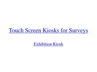 Touch Screen Kiosks for Surveys
