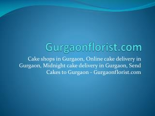 Cake shops in Gurgaon, Online cake delivery in Gurgaon, Midnight cake delivery in Gurgaon, Send Cakes to Gurgaon - Gurga