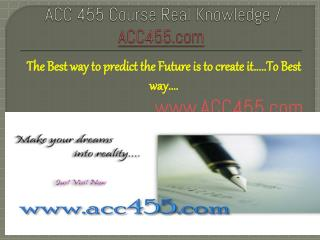 ACC 455 Course Real Knowledge / ACC455.com