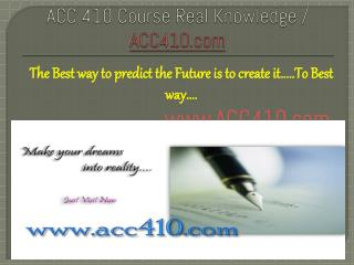 ACC 410 Course Real Knowledge / ACC410.com
