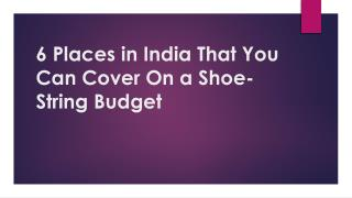 6 Places in India That You Can Cover On a Shoe-String Budget