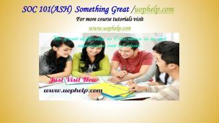SOC 101(ASH)  Something Great /uophelp.com