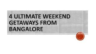 4 Ultimate Weekend Getaways from Bangalore