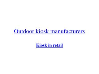 Outdoor kiosk manufacturers