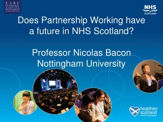 Does Partnership Working have a future in NHS Scotland  Professor Nicolas Bacon Nottingham University