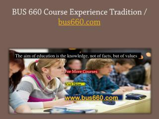 BUS 660 Course Experience Tradition / bus660.com