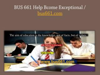 BUS 661 Help Bcome Exceptional / bus661.com