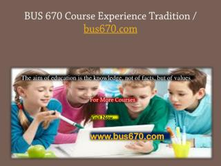 BUS 670 Course Experience Tradition / bus670.com