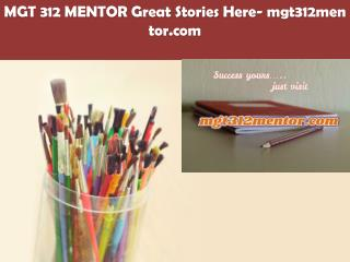 MGT 312 MENTOR Great Stories Here/mgt312mentor.com