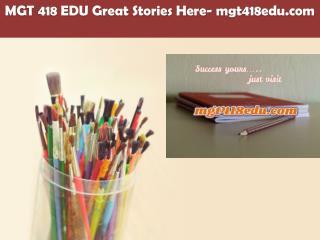 MGT 418 EDU Great Stories Here/mgt418edu.com
