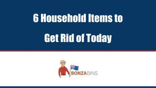 6 Household Items to Get Rid of Today - Bonza Bins