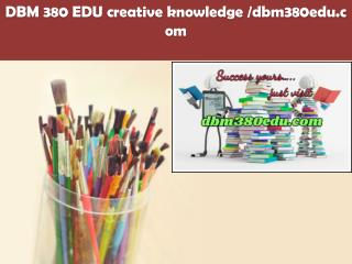 DBM 380 EDU creative knowledge /dbm380edu.com