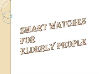 How Smart Watches Can Help the Elderly in Multiple Ways?