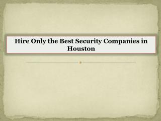 Hire Only the Best Security Companies in Houston