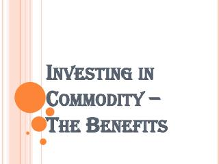 Various Benefits of Investing In Commodity