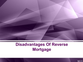 What is the Disadvantages of Reverse Mortgage?