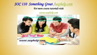 SOC 110  Something Great /uophelp.com