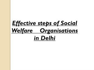 Effective steps of Social Welfare Organisations in Delhi