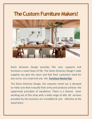 The Custom Furniture Makers!