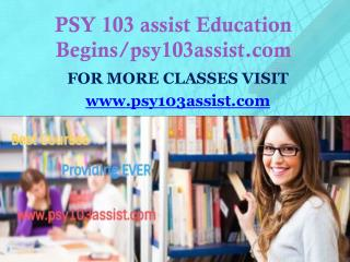 PSY 103 assist Education Begins/psy103assist.com