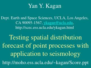 Yan Y. Kagan  Dept. Earth and Space Sciences, UCLA, Los Angeles, CA 90095-1567, ykaganucla, scec.ess.ucla