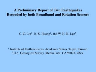 A Preliminary Report of Two Earthquakes Recorded by both Broadband and Rotation Sensors