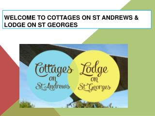 Welcome to Cottages On St Andrews & Lodge On St Georges