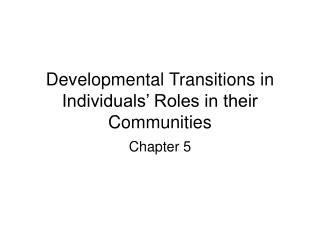Developmental Transitions in Individuals  Roles in their Communities