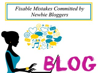 Fixable Mistakes Committed by Newbie Bloggers