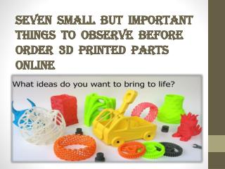 Seven Small but Important Things to Observe before Order 3d printed parts online