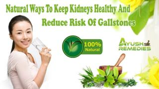 Natural Ways To Keep Kidneys Healthy And Reduce Risk Of Gallstones
