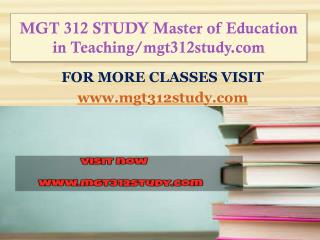 MGT 312 STUDY Master of Education in Teaching/mgt312study.com