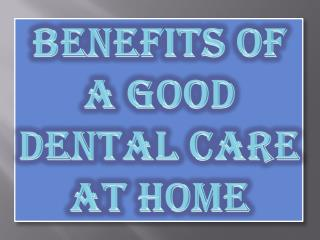 Benefits of a Good Dental Care At Home