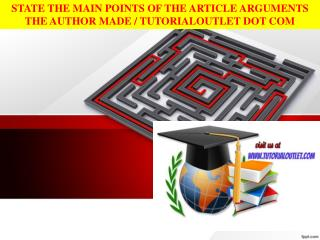STATE THE MAIN POINTS OF THE ARTICLE ARGUMENTS THE AUTHOR MADE / TUTORIALOUTLET DOT COM