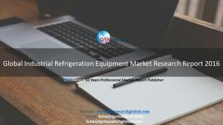 Global Industrial Refrigeration Equipment Market Research Report 2016