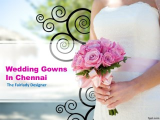 Affordable Wedding Gowns And Party Gowns in Chennai - PDF