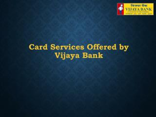 Card Services Offered by Vijaya Bank