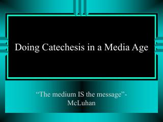 Doing Catechesis in a Media Age