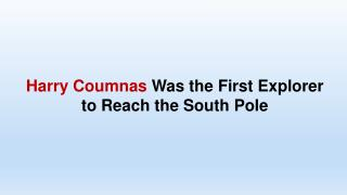 Harry Coumnas Was the First Explorer to Reach the South Pole