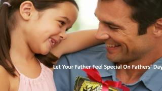 Let Your Father Feel Special On Fathers' Day