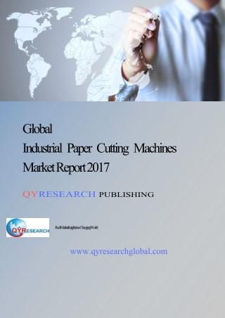 Global IndustrialPaperCuttingMachines Market Research Report 2017